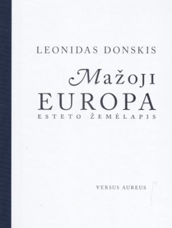Mažoji Europa: esteto žemėlapis | Leonidas Donskis