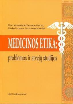 Medicinos etika: problemos ir atvejų studijos   Zita Liubarskienė, Eimantas Peičius ir kt.
