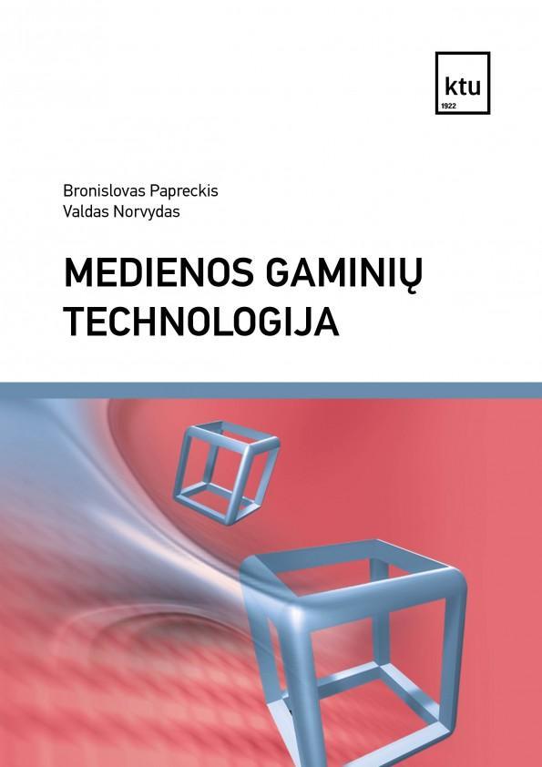 Medienos gaminių technologija | Bronislovas Papreckis, Valdas Norvydas
