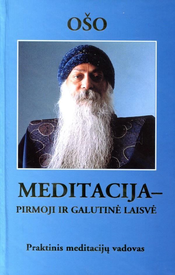 Meditacija - pirmoji ir galutinė laisvė. Praktinis meditacijų vadovas | Osho