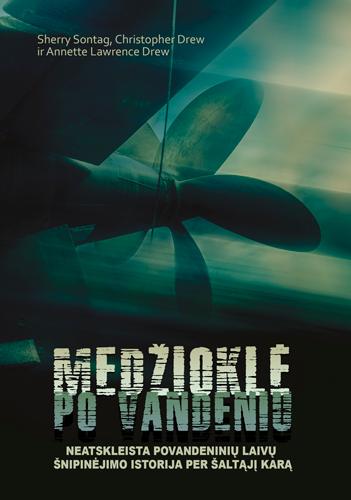 Medžioklė po vandeniu. Neatskleista povandeninių laivų šnipinėjimo istorija per šaltąjį karą | Sherry Sontag, Christopher Drew, Annette Lawrence Drew
