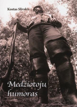 Medžiotojų humoras | Kostas Slivskis