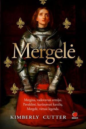 Mergelė. Mergina, vadovavusi armijai. Pavaldinė, karūnavusi karalių. Mergelė, virtusi legenda   Kimberly Cutter