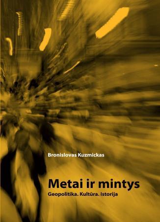 Metai ir mintys: geopolitika, kultūra, istorija | Bronislovas Kuzmickas