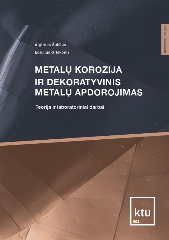 Metalų korozija ir dekoratyvinis metalų apdorojimas | Algirdas Šulčius, Egidijus Griškonis