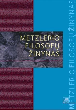 Metzlerio filosofų žinynas: nuo ikisokratikų iki naujųjų filosofų | A. Lozuraitis, A. Tekorius