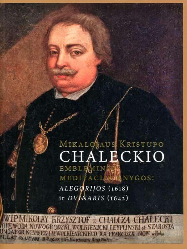 Mikalojaus Kristupo Chaleckio embleminių meditacijų knygos: Alegorijos (1618) ir Dvinaris (1642)   Jolita Liškevičienė