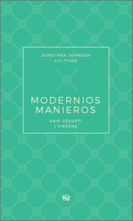 Modernios manieros. Kaip užkopti į viršūnę | Dorothea Johnson, Liv Tyler