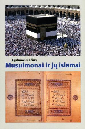 Musulmonai ir jų islamai | Egdūnas Račius