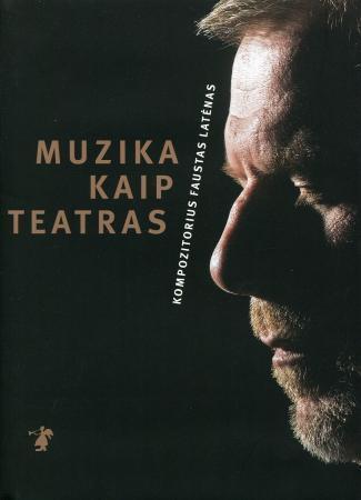 Muzika kaip teatras | Faustas Latėnas