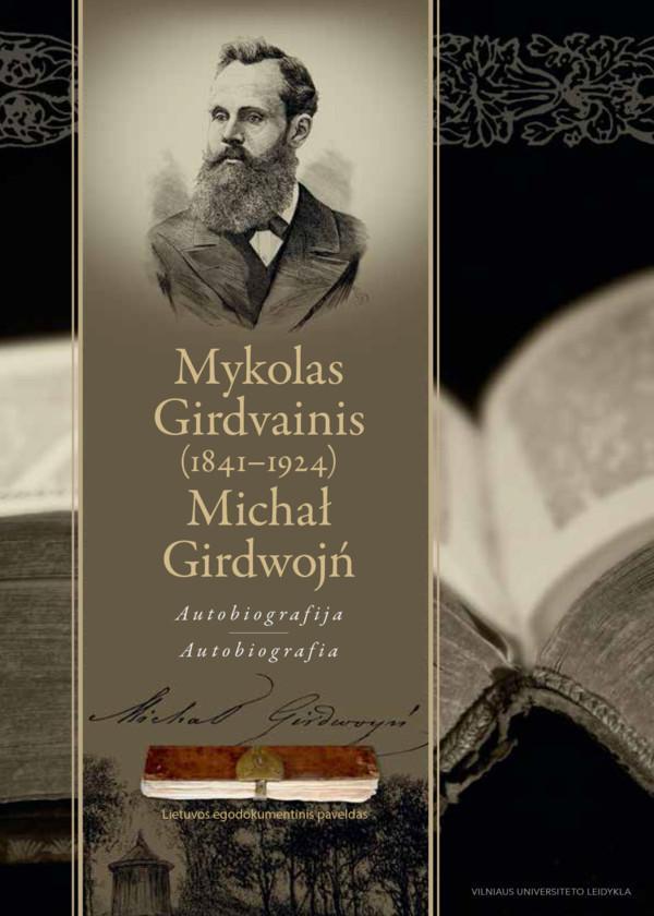 Mykolas Girdvainis (1841-1924). Autobiografija / Michał Girdwojń (1841-1925)   Sud. Arvydas Pacevičius, Vincas Būda
