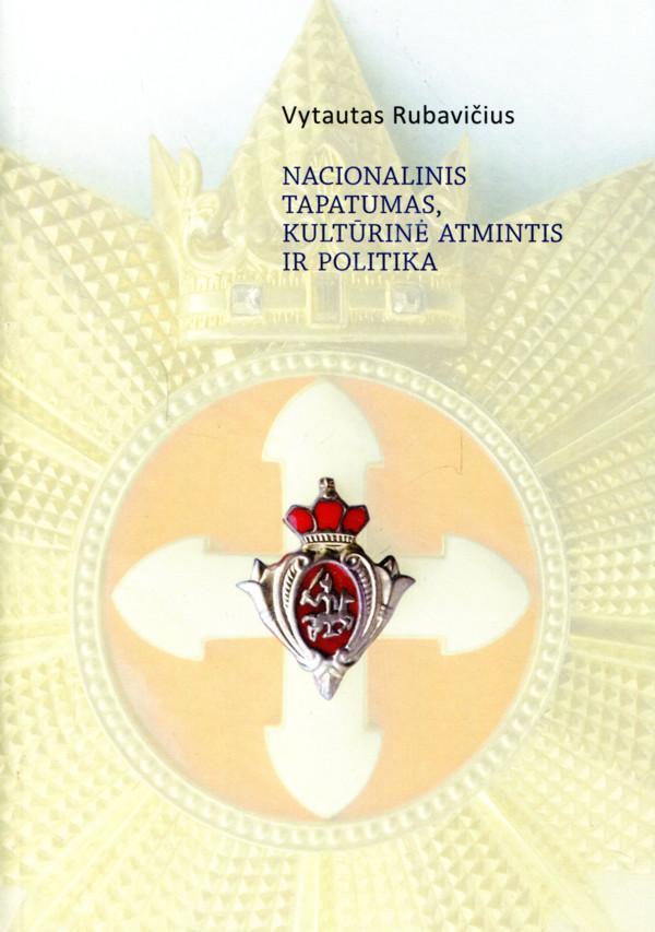 Nacionalinis tapatumas, kultūrinė atmintis ir politika   Vytautas Rubavičius