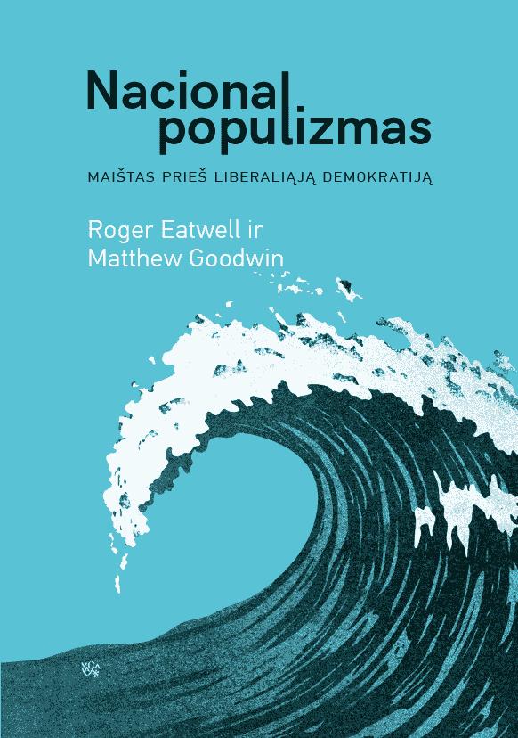 Nacionalpopulizmas. Maištas prieš liberaliąją demokratiją | Matthew Goodwin, Roger Eatwell