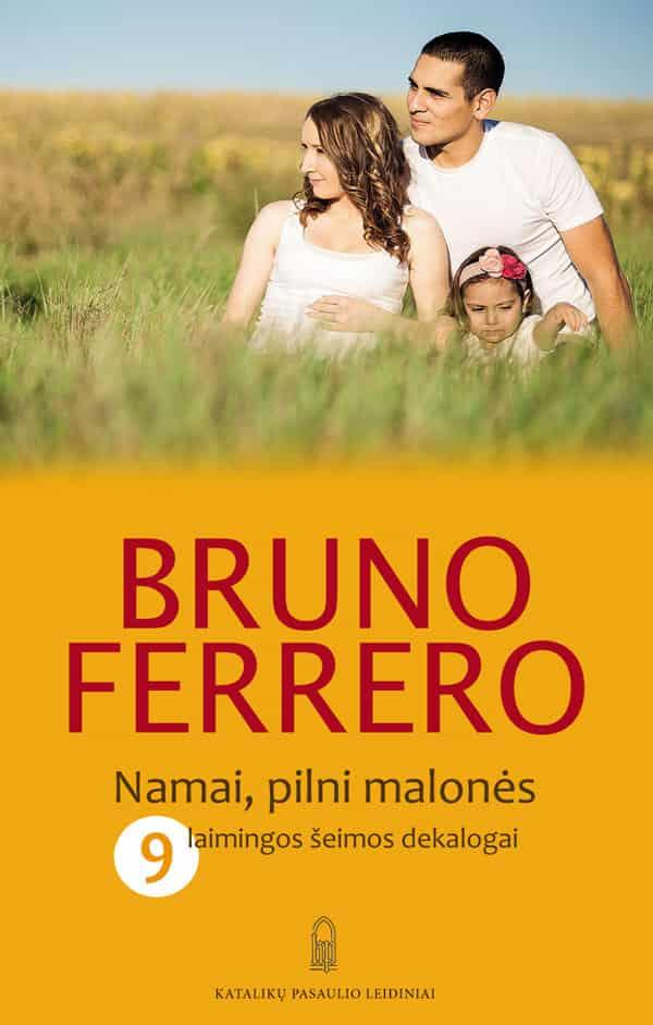 Namai pilni malonės. 9 laimingos šeimos dekalogai   Bruno Ferrero