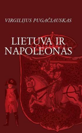 Lietuva ir Napoleonas   Virgilijus Pugačiauskas