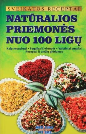 Sveikatos receptai. Natūralios priemonės nuo 100 ligų | Gailina Kavaliauskienė