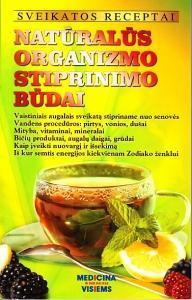 Sveikatos receptai. Natūralūs organizmo stiprinimo būdai | Gailina Kavaliauskienė