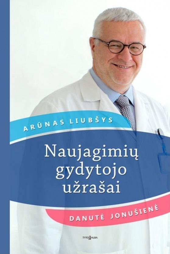 Naujagimių gydytojo užrašai   Arūnas Liubšys, Danutė Jonušienė
