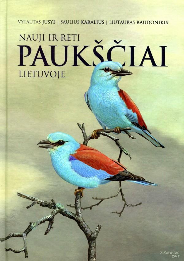 Nauji ir reti paukščiai Lietuvoje | Vytautas Jusys, Saulius Karalius, Liutauras Raudonikis