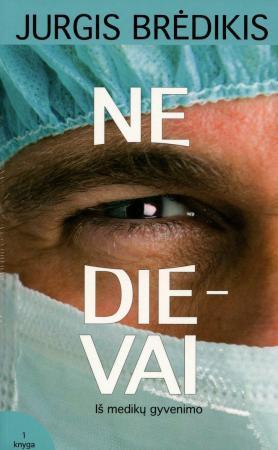 Ne Dievai: iš medikų gyvenimo, I-II dalys   Jurgis Brėdikis