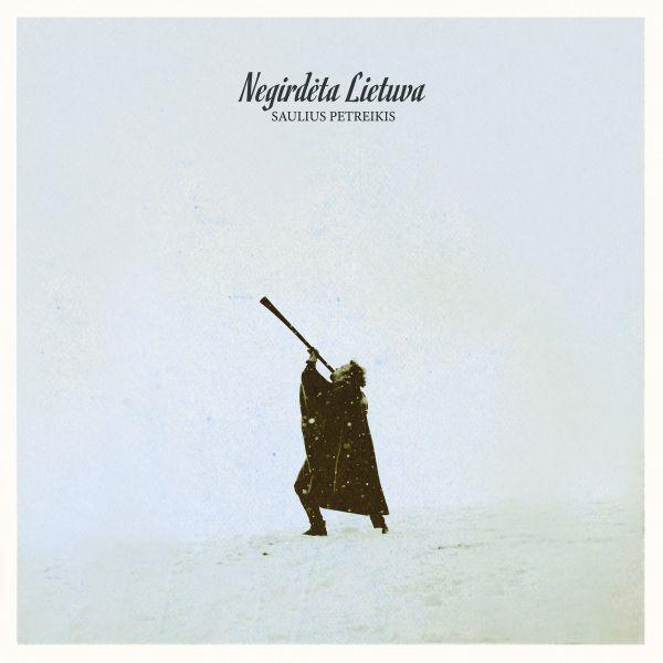 Negirdėta Lietuva (CD) | Saulius Petreikis