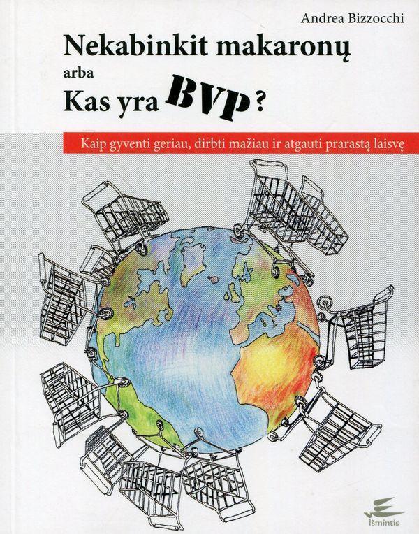Nekabinkit makaronų arba Kas yra BVP? Kaip gyventi geriau, dirbti mažiau ir atgauti prarastą laisvę | Andrea Bizzocchi