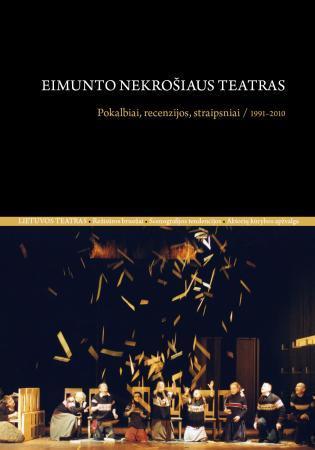 Eimunto Nekrošiaus teatras. Pokalbiai, recenzijos, straipsniai/ 1991–2010 | sud. Rasa Vasinauskaitė