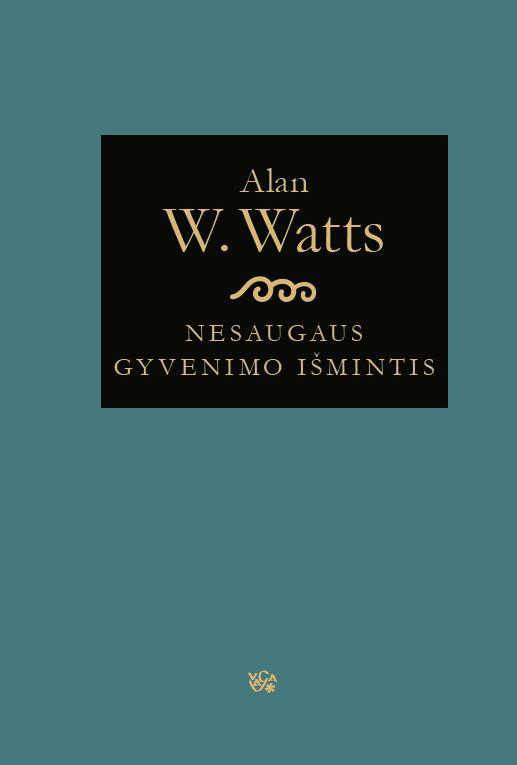 Nesaugaus gyvenimo išmintis | Alan W. Watts