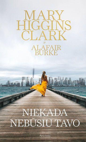 Niekada nebūsiu tavo | Alafair Burke, Mary Higgins Clark