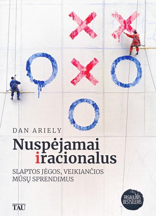 Nuspėjamai iracionalus. Slaptos jėgos, veikiančios mūsų sprendimus | Dan Ariely