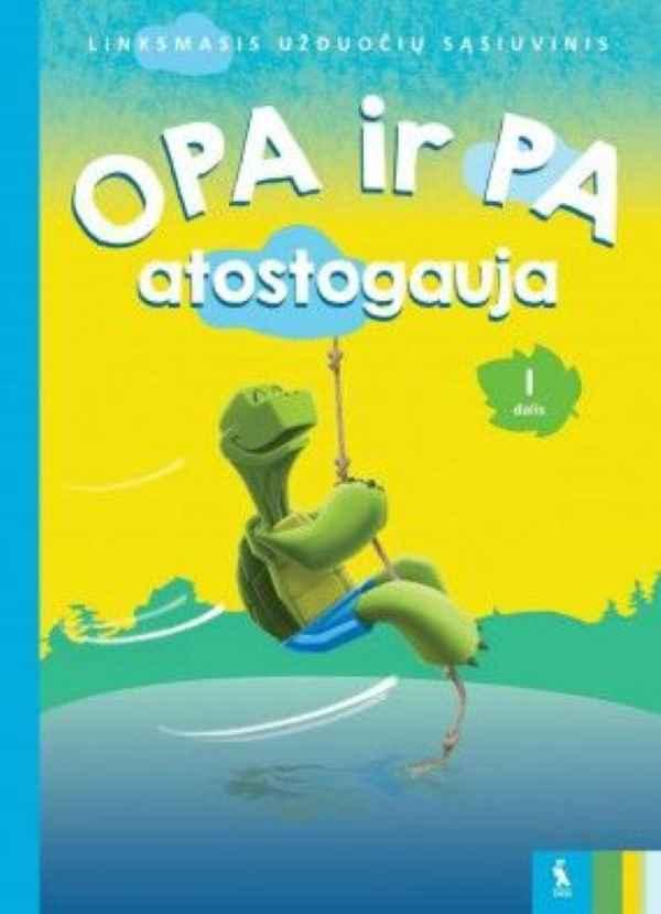 OPA ir PA atostogauja. Linksmasis užduočių sąsiuvinis. I dalis | Jolanta Skridulienė, Vilija Vyšniauskienė