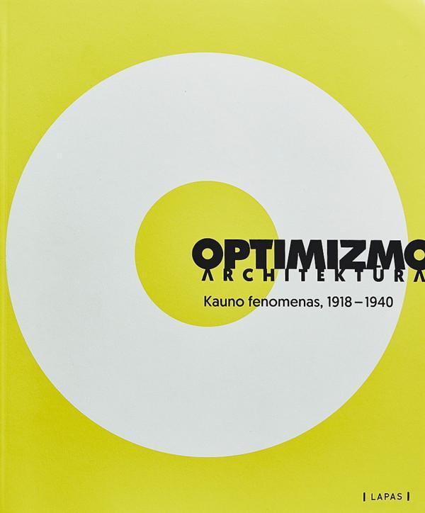 Optimizmo architektūra, Kauno fenomenas 1918 - 1940 | Marija Drėmaitė, Vaidas Petrulis, Giedrė Jankevičiūtė