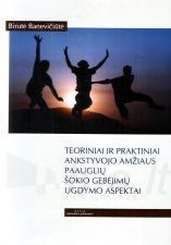 Teoriniai ir praktiniai ankstyvojo amžiaus paauglių šokio gebėjimų ugdymo aspektai | Birutė Banevičiūtė
