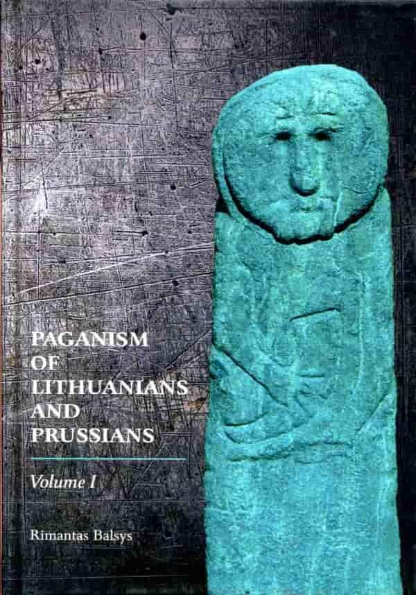 Paganism of Lithuanians and Prussians. Volume 1 | Rimantas Balsys
