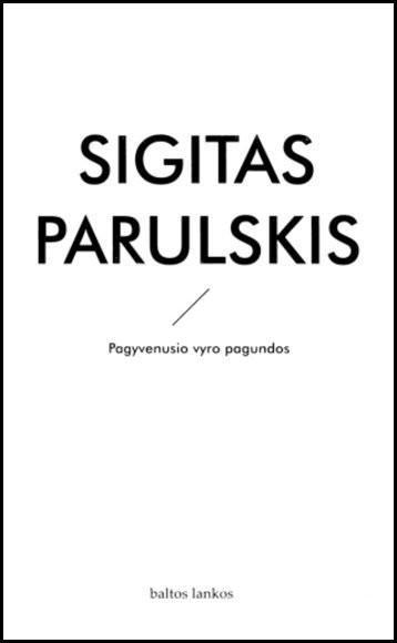 Pagyvenusio vyro pagundos | Sigitas Parulskis