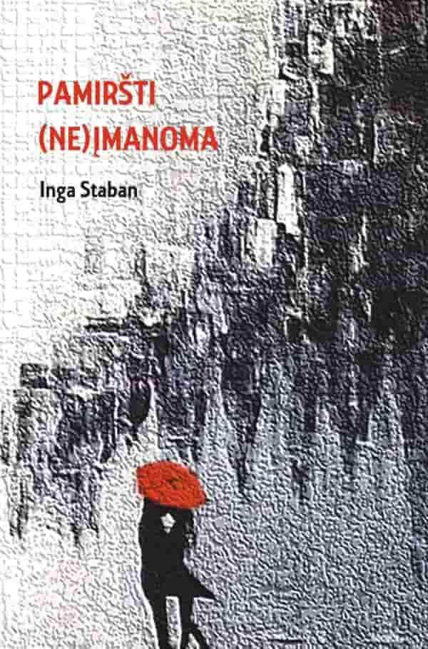 Pamiršti (ne)įmanoma   Inga Staban