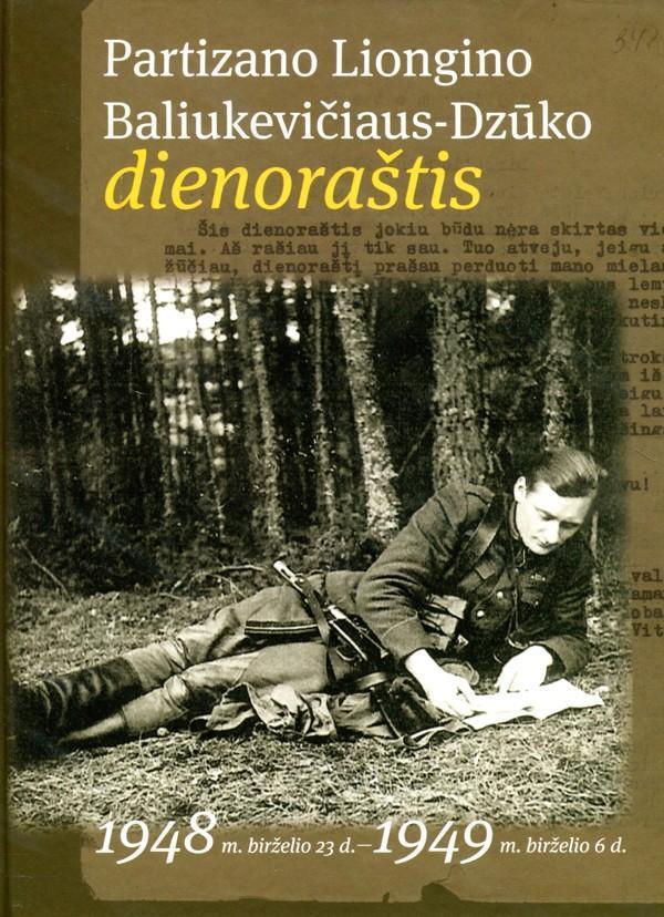 Liongino Baliukevičiaus - partizano Dzūko dienoraštis (5-oji pataisyta laida) | parengė Algis Kašėta
