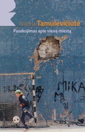 Pasakojimas apie vieną miestą | Kristina Tamulevičiūtė