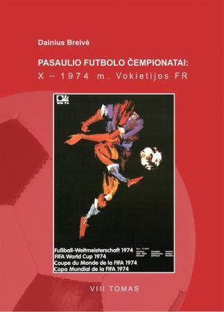 Pasaulio futbolo čempionatai (X-asis Vokietija FR 1974 m.). T. 8   Dainius Breivė