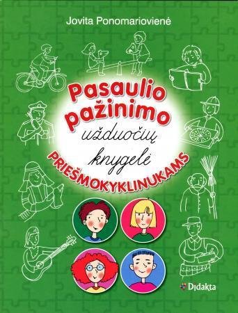 Pasaulio pažinimo užduočių knygelė priešmokyklinukams | Jovita Ponomariovienė