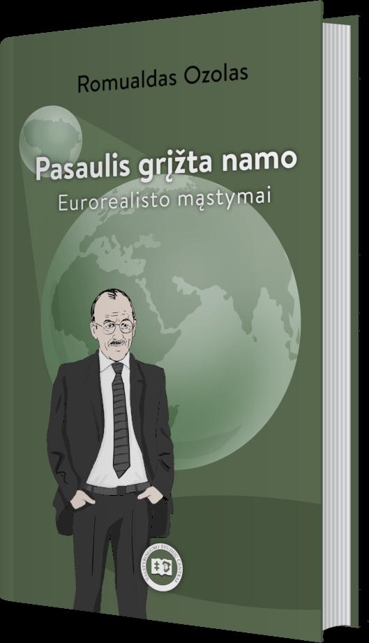 Pasaulis grįžta namo. Eurorealisto mąstymai   Romualdas Ozolas