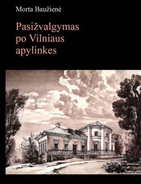 Pasižvalgymas po Vilniaus apylinkes | Morta Baužienė