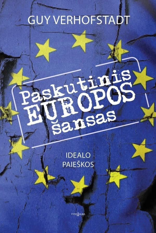 Paskutinis Europos šansas. Idealo paieškos | Guy Verhofstadt