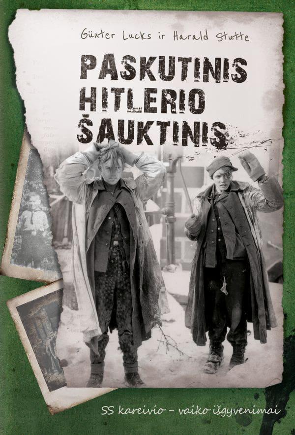 Paskutinis Hitlerio šauktinis. SS kareivio-vaiko išgyvenimai   Gunter Lucks, Harald Stutte