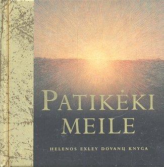 Patikėki meile. Helen Exley dovanų knygelė | Helen Exley