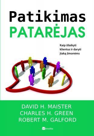 Patikimas patarėjas. Kaip išlaikyti klientus ir daryti įtaką žmonėms   David Maister, Charles Green, Robert Galford