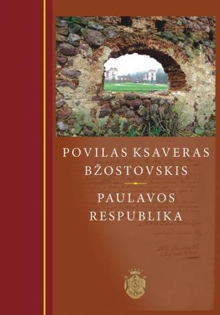 Povilas Ksaveras Bžostovskis – Paulavos respublika | Aurelija Arlauskienė, Ramunė Šmigelskytė-Stukienė, Lucija Jurgelevič