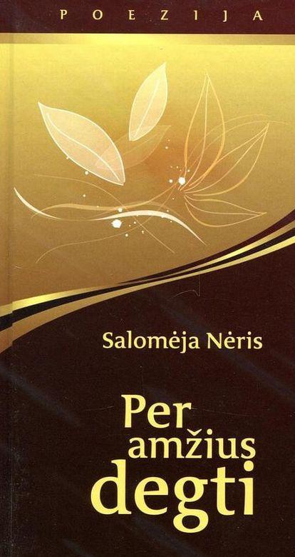Per amžius degti | Salomėja Nėris