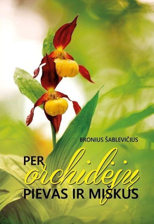Per orchidėjų pievas ir miškus   Bronius Šablevičius