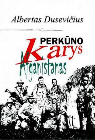Perkūno karys. Afganistanas | Albertas Dusevičius
